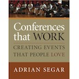 Conferences That Work: Creating Events That People Love—combo (1 ebook license, 1 paperback)  (includes free digital update supplement)